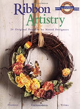 Ribbon Artistry: 20 Original Projects by Noted Ribbon Designers 9781589230194