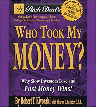 Rich Dad's Who Took My Money?: Why Slow Investors Lose and Fast Money Wins! 9781586216511