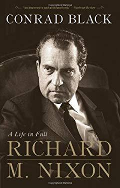 Richard M. Nixon: A Life in Full 9781586486747
