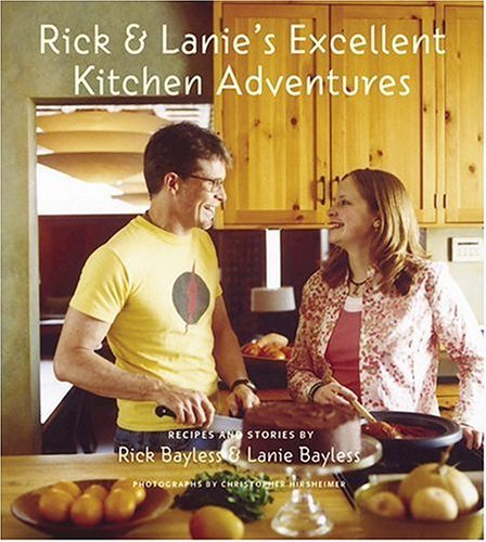 Rick & Lanie's Excellent Kitchen Adventures: Chef-Dad, Teenage Daughter, Recipes, and Stories 9781584793311