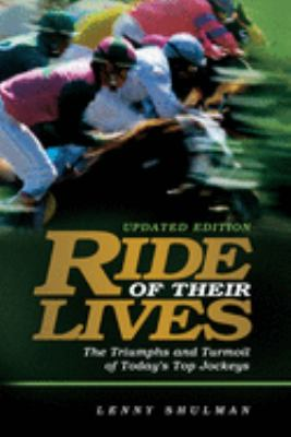 Ride of Their Lives: The Triumphs and Turmoil of Today's Top Jockeys 9781581500752