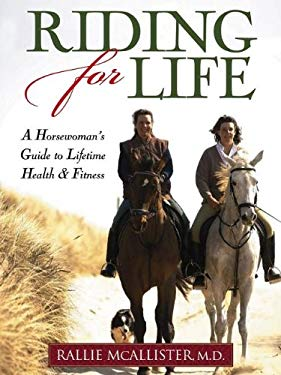 Riding for Life: A Horsewoman's Guide to Lifetime Health & Fitness 9781581501704