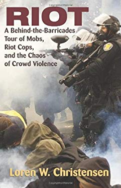 Riot: A Behind-The-Barricades Tour of Mobs, Riot Cops, and the Chaos of Crowd Violence 9781581606355