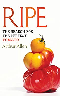 Ripe: The Search for the Perfect Tomato 9781582434261