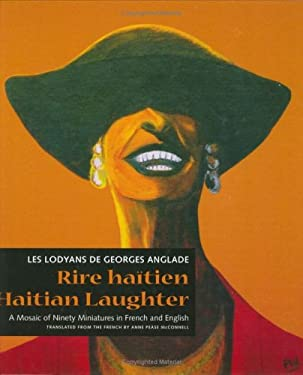Rire Haitien/Haitian Laughter: A Mosaic of Ninety Miniatures in French and English 9781584323594