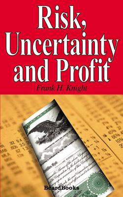 Risk, Uncertainty and Profit Risk, Uncertainty and Profit 9781587981265
