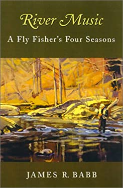 River Music: A Fly Fisher's Four Seasons 9781585742790