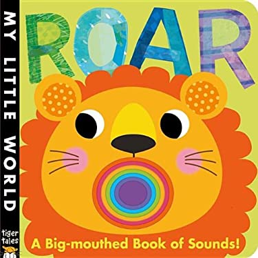 Roar : A Big-Mouthed Book of Sounds!