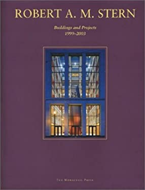 Robert A. M. Stern: Buildings and Projects, 1999-2003 9781580931229