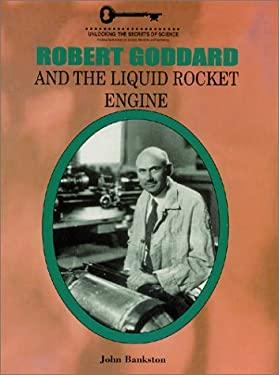 Robert Goddard and the Liquid Rocket Engine 9781584151074