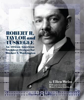 Robert R. Taylor and Tuskegee: An African American Architect Designs for Booker T. Washington 9781588382481