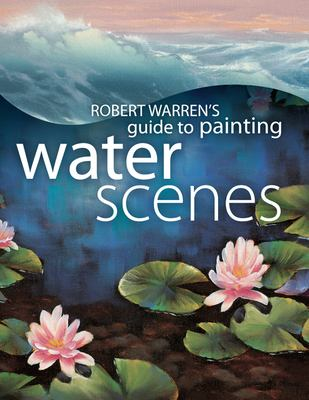 Robert Warren's Guide to Painting Water Scenes 9781581808513
