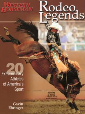 Rodeo Legends: Twenty Extraordinary Athletes of America's Sport 9781585747108