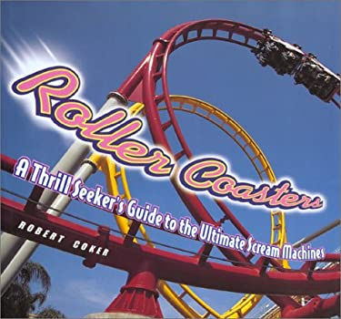 Roller Coasters: A Thrill-Seekers Guide to the Ultimate Scream Machines 9781586631727
