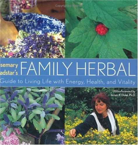 Rosemary Gladstar's Family Herbal: A Guide to Living Life with Energy, Health and Vitality 9781580174251