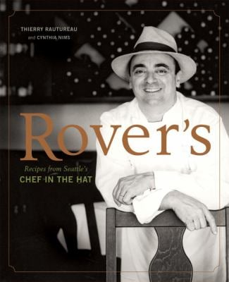 Rover's: Recipes from Seattle's Chef in the Hat 9781580084796