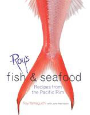 Roy's Fish and Seafood: Recipes from the Pacific Rim 9781580084826