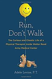 Run, Don't Walk: The Curious and Chaotic Life of a Physical Therapist Inside Walter Reed Army Med ical Center 22010970