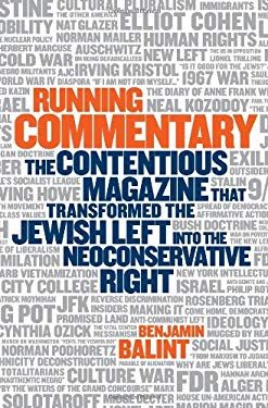 Running Commentary: The Contentious Magazine That Transformed the Jewish Left Into the Neoconservative Right 9781586487492