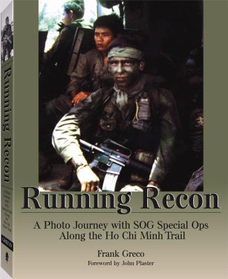 Running Recon: A Photo Journey with SOG Special Ops Along the Ho Chi Minh Trail 9781581605266