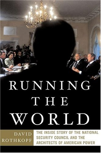 Running the World: The Inside Story of the National Security Council and the Architects of American Power 9781586482480