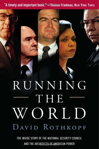 Running the World: The Inside Story of the National Security Council and the Architects of American Power 9781586484231