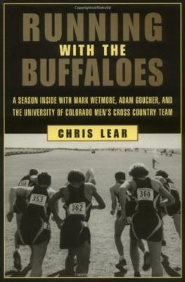 Running with the Buffaloes: A Season Inside with Mark Wetmore, Adam Goucher, and the University of Colorado Men's Cross Country Team 9781585743285