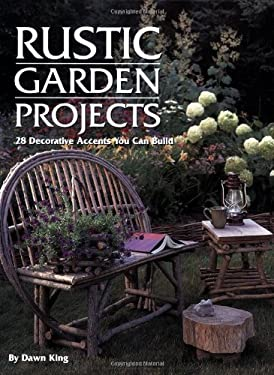 Rustic Garden Projects: 28 Decorative Accents You Can Build 9781589231559