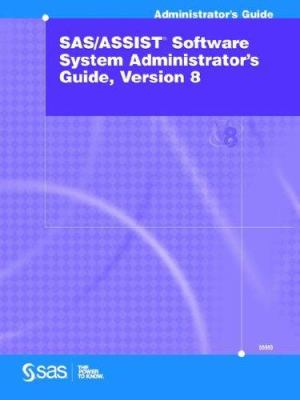 SAS/Assist(r) Software System Administrator's Guide, Version 8