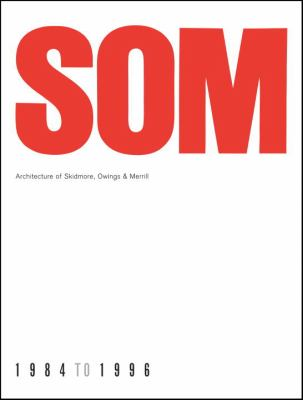 SOM: Architecture of Skidmore, Owings & Merrill, 1984-1996 9781580932233