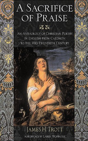Sacrifice of Praise: An Anthology of Christian Poetry in English from Caedmon to the Mid-Twentieth Century 9781581820447
