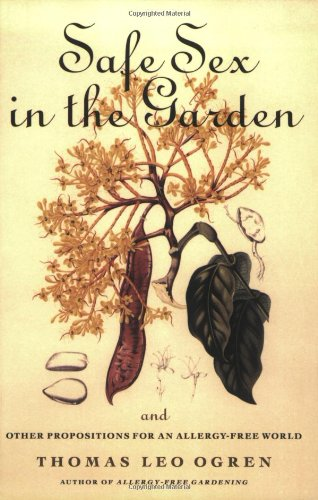 Safe Sex in the Garden: And Other Propositions for an Allergy-Free World 9781580083140