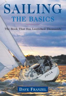 Sailing: The Basics: The Book That Has Launched Thousands 9781585748075