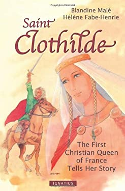 Saint Clothilde: The First Christian Queen of France Tells Her Story 9781586174736