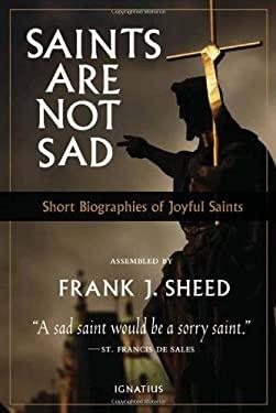 Saints Are Not Sad: Short Biographies of Joyful Saints 9781586175979