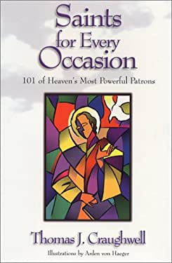 Saints for Every Occasion: 101 of Heaven's Most Powerful Patrons 9781580870597