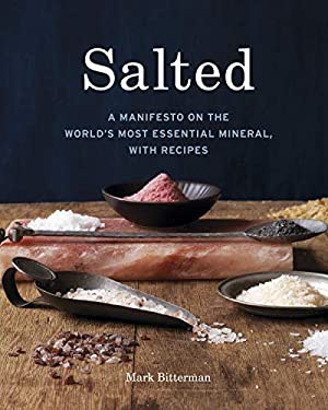 Salted: A Manifesto on the World's Most Essential Mineral, with Recipes 9781580082624