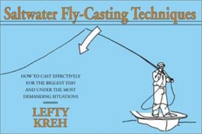 Saltwater Fly-Casting Techniques: How to Cast Effectively for the Biggest Fish and Under the Most Demanding Situations 9781585744084