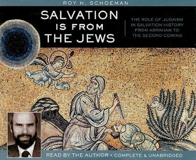 Salvation Is from the Jews: The Role of Judaism in Salvation History from Abraham to the Second Coming 9781586173500