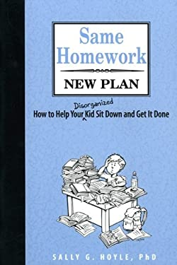 Same Homework, New Plan: How to Help Your Disorganized Kid Sit Down and Get It Done 9781587600739