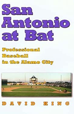 San Antonio at Bat: Professional Baseball in the Alamo City 9781585443451