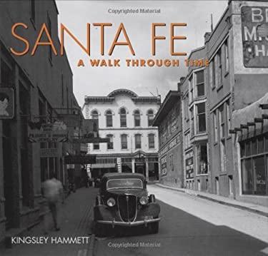 Santa Fe a Walk Through Time: A Walk Through Time 9781586851026