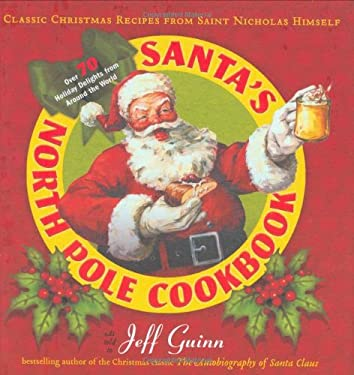 Santa's North Pole Cookbook: Classic Christmas Recipes from Saint Nicholas Himself 9781585425891