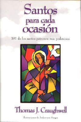 Santos Para Cada Ocasion: 101 de los Santos Patronos Mas Poderosos 9781580870641