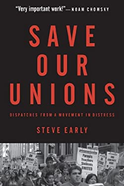 Save Our Unions: Dispatches from a Movement in Distress 9781583674277
