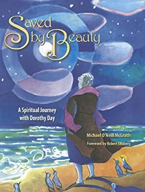 Saved by Beauty: A Spiritual Journey with Dorothy Day 9781584595762
