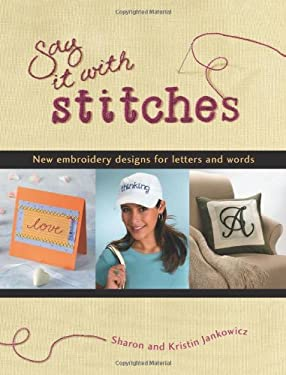 Say It with Stitches: New Embroidery Designs for Letters and Words 9781589232709
