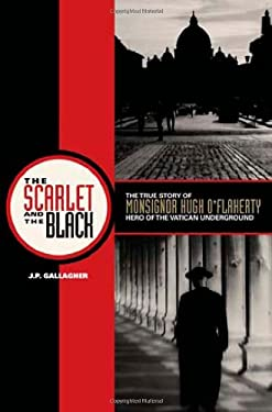 The Scarlet and the Black: The True Story of Monsignor Hugh O'Flaherty, Hero of the Vatican Underground 9781586174095