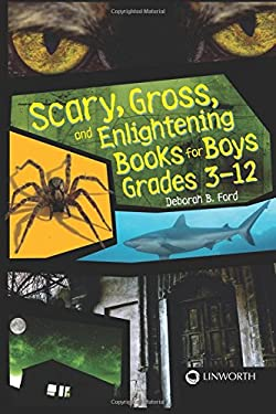 Scary, Gross, and Enlightening Books for Boys Grades 3-12 9781586833442