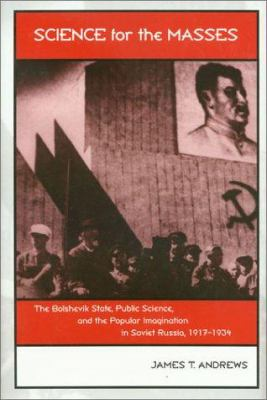 Science for the Masses: The Bolshevik State, Public Science, and the Popular Imagination in Soviet Russia, 1917-1934 9781585442478